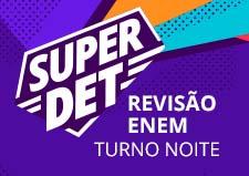 SUPER DET (REVISÃO ENEM)